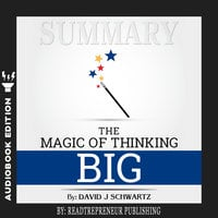 Summary of The Magic of Thinking Big by David J Schwartz - Readtrepreneur Publishing