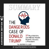 Summary of The Dangerous Case of Donald Trump: 37 Psychiatrists and Mental Health Experts Assess a President by Brandy X. Lee