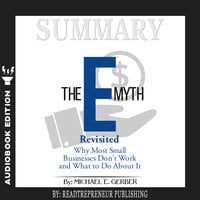 Summary of The E-Myth Revisited: Why Most Small Businesses Don't Work and What to Do About It by Michael E. Gerber - Readtrepreneur Publishing