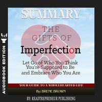 Summary of The Gifts of Imperfection: Let Go of Who You Think You're Supposed to Be and Embrace Who You Are by Brene Brown - Readtrepreneur Publishing