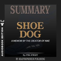 Summary of Shoe Dog: A Memoir by the Creator of Nike by Phil Knight - Readtrepreneur Publishing