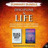 Summary Bundle: Discipline & Life – Includes Summary of Make Your Bed & Summary of Man's Search for Meaning - Readtrepreneur Publishing