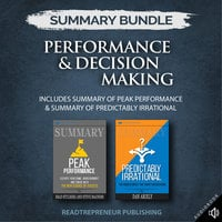 Summary Bundle: Performance & Decision Making – Includes Summary of Peak Performance & Summary of Predictably Irrational - Readtrepreneur Publishing