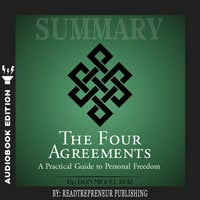 Summary of The Four Agreements: A Practical Guide to Personal Freedom (A Toltec Wisdom Book) by Don Miguel Ruiz - Readtrepreneur Publishing