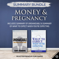 Summary Bundle: Money & Pregnancy – Includes Summary of Unshakeable & Summary of What to Expect When You're Expecting - Readtrepreneur Publishing