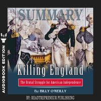 Summary of Killing England: The Brutal Struggle for American Independence by Bill O'Reilly - Readtrepreneur Publishing