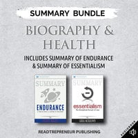Summary Bundle: Biography & Health – Includes Summary of Endurance & Summary of Essentialism - Readtrepreneur Publishing