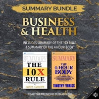 Summary Bundle: Business & Health – Includes Summary of The 10X Rule & Summary of The 4-Hour Body - Readtrepreneur Publishing