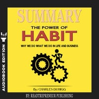 Summary of The Power of Habit: Why We Do What We Do in Life and Business by Charles Duhigg - Readtrepreneur Publishing