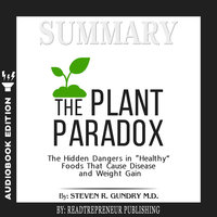 "Summary of The Plant Paradox: The Hidden Dangers in ""Healthy"" Foods That Cause Disease and Weight Gain by Steven R. Gundry - Readtrepreneur Publishing"
