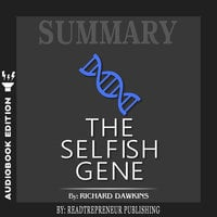 Summary of The Selfish Gene: 40th Anniversary edition by Richard Dawkins - Readtrepreneur Publishing