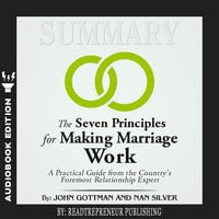 Summary of The Seven Principles for Making Marriage Work: A Practical Guide from the Country's Foremost Relationship Expert by John Gottman - Readtrepreneur Publishing