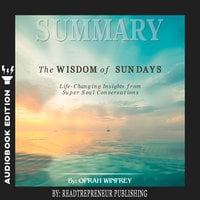 Summary of The Wisdom of Sundays: Life-Changing Insights from Super Soul Conversations by Oprah Winfrey - Readtrepreneur Publishing