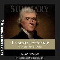Summary of Thomas Jefferson: The Art of Power by Jon Meacham - Readtrepreneur Publishing