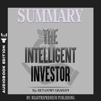 Summary of The Intelligent Investor: The Definitive Book on Value Investing by Benjamin Graham and Jason Zweig - Readtrepreneur Publishing