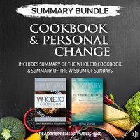 Summary Bundle: Cookbook & Personal Change – Includes Summary of The Whole30 Cookbook & Summary of The Wisdom of Sundays - Readtrepreneur Publishing