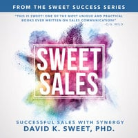 Sweet Sales: Successful Sales with Synergy - David Sweet