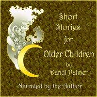 Short Stories for Older Children - Dandi Palmer