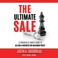 The Ultimate Sale: A Financially Simple Guide to Selling a Business for Maximum Profit - Justin Goodbread
