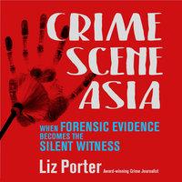Crime Scene Asia - Liz Porter, Liz Porter Crime