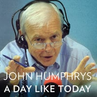 A Day Like Today - John Humphrys