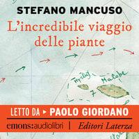 L'incredibile viaggio delle piante - Stefano Mancuso
