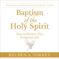 Baptism of the Holy Spirit - Reuben A. Torrey