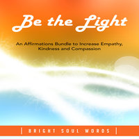 Be the Light: An Affirmations Bundle to Increase Empathy, Kindness and Compassion - Bright Soul Words