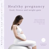 Healthy pregnancy: Food, fitness and weight gain (Meditations and affirmations for diet, exercise and self-love) - Pregnancy Mindset