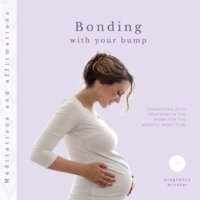 Bonding with your bump: Connecting with your baby in the womb for the mindful mom-to-be (Meditations and affirmations) - Pregnancy Mindset