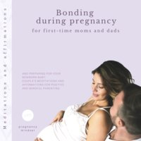 Bonding during pregnancy for first-time moms and dads and preparing for your newborn baby: Couple's meditations and affirmations for positive and mindful parenting - Pregnancy Mindset
