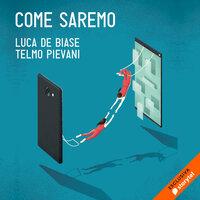 Come saremo - Luca De Biase, Telmo Pievani