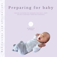 Preparing for baby: Prepare your mind for newborn care and a happy and self-confident parenting experience (Meditations and affirmations) - Pregnancy Mindset