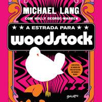 A estrada para Woodstock - Michael Lang