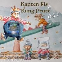 Kapten Fis & Kung Prutt - Del 2 - Mikael Rosengren
