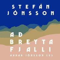 Að breyta fjalli - Stefán Jónsson