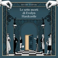 Le sette morti di Evelyn Hardcastle - Stuart Turton