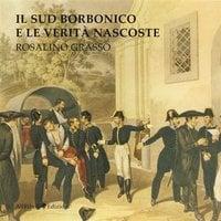 Il Sud Borbonico e le Verità Nascoste - Rosalino Grasso