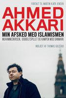 Min afsked med islamismen - Ahmed Akkari,Martin Kjær Jensen