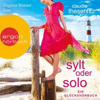 Sylt oder solo: Ein Glückshörbuch - Claudia Thesenfitz
