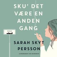 Sku det være en anden gang - Sarah Skyt Persson