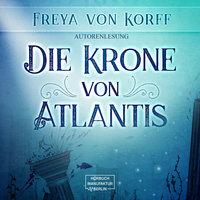 Die Krone von Atlantis - Freya von Korff