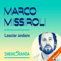 Lasciar andare - Smemoranda - Marco Missiroli
