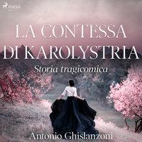 La contessa di Karolystria - Storia tragicomica - Antonio Ghislanzoni