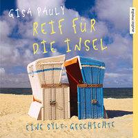 Reif für die Insel - Gisa Pauly