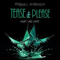 Tease & Please: hart und zart - Philippa L. Andersson