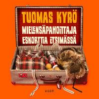 Mielensäpahoittaja Eskorttia etsimässä - Tuomas Kyrö