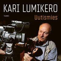 Uutismies - Kari Lumikero