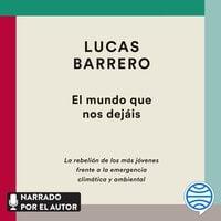 El mundo que nos dejáis - Lucas Barrero