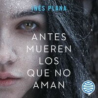 Antes mueren los que no aman - Inés Plana Giné